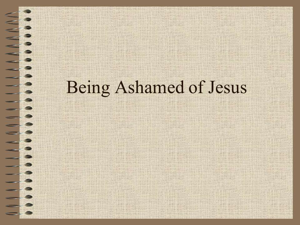 Being Ashamed of Jesus