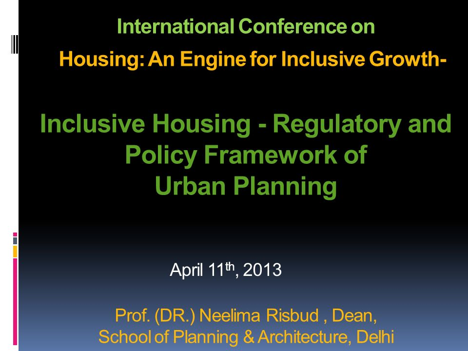 International Conference on Housing: An Engine for Inclusive Growth- Inclusive Housing - Regulatory and Policy Framework of Urban Planning Prof.