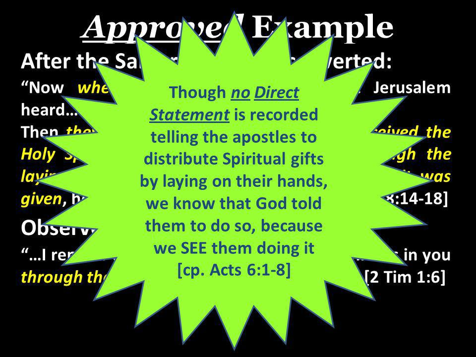 Approved Example After the Samaritans were converted: Now when the apostles who were at Jerusalem heard…they sent Peter and John to them… Then they laid hands on them, and they received the Holy Spirit.