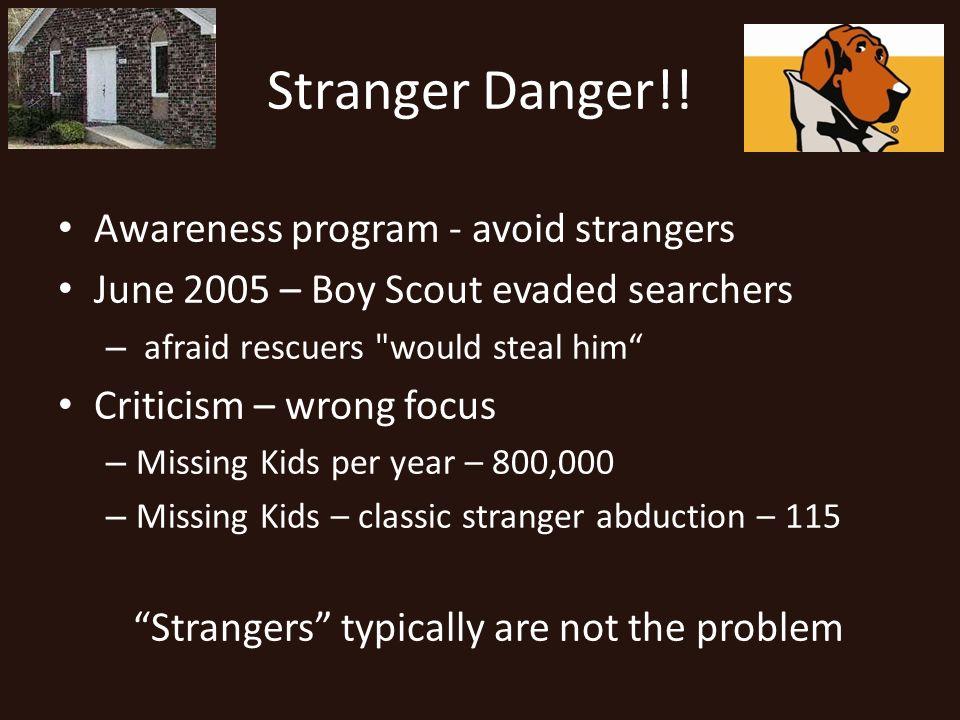 Stranger Danger!! Awareness program - avoid strangers June 2005 – Boy Scout evaded searchers – afraid rescuers