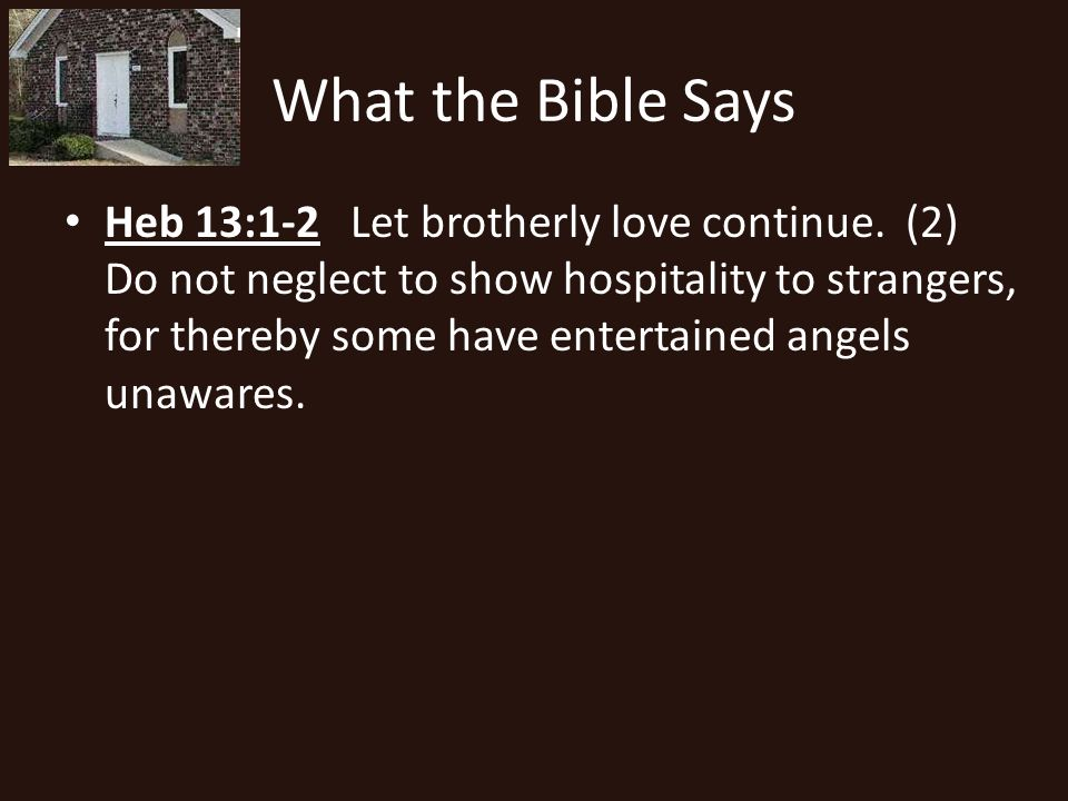 What the Bible Says Heb 13:1-2 Let brotherly love continue.