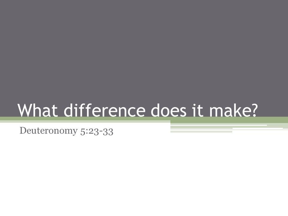 What difference does it make? Deuteronomy 5:23-33