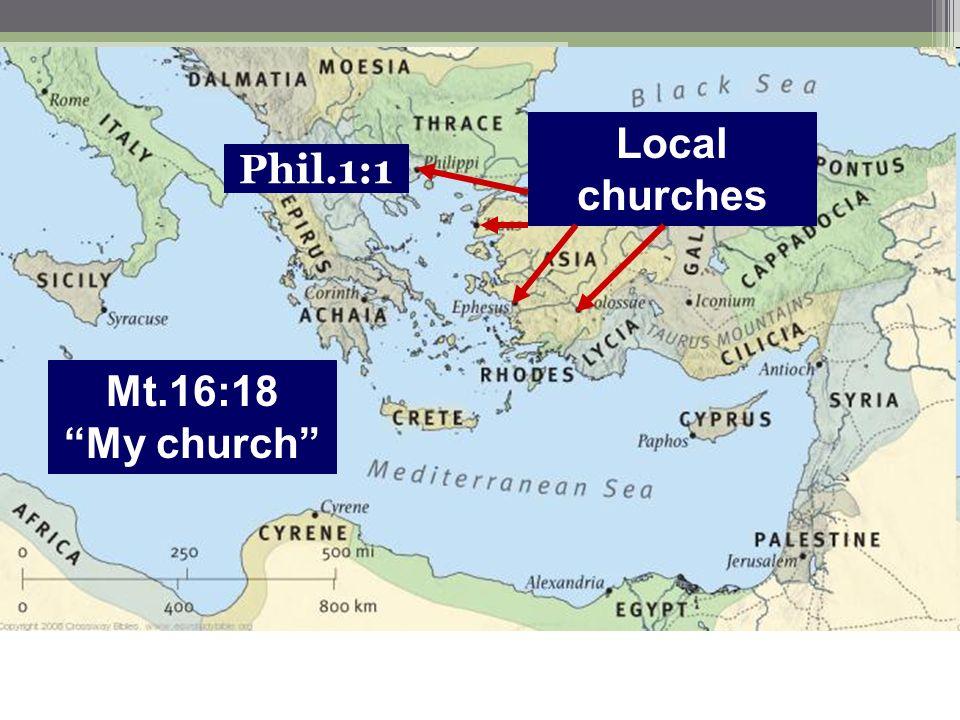 Mt.16:18 My church Local churches Phil.1:1