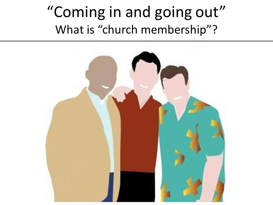 Coming in and going out What is church membership?