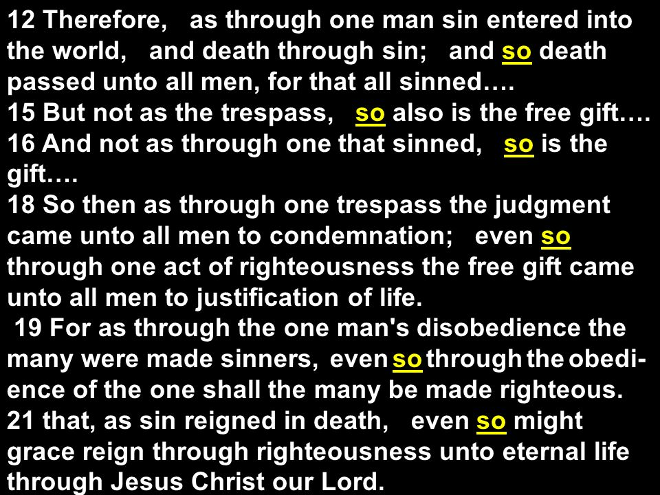 12 Therefore, as through one man sin entered into the world, and death through sin; and so death passed unto all men, for that all sinned: 2 John 7, For many deceiv- ers are gone forth into the world, even they that confess not that Jesus Christ cometh in the flesh.