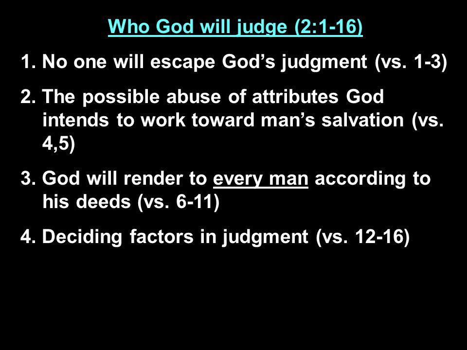 Who God will judge (2:1-16) 1.No one will escape Gods judgment (vs.