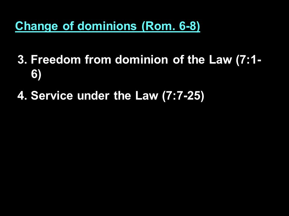 Change of dominions (Rom. 6-8) 1. Dominion (6:1-14) 2.