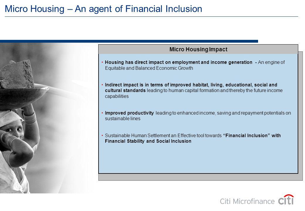 Micro Housing Finance & Financial Inclusion Micro Housing – An agent of Financial Inclusion Micro Housing Impact Housing has direct impact on employme