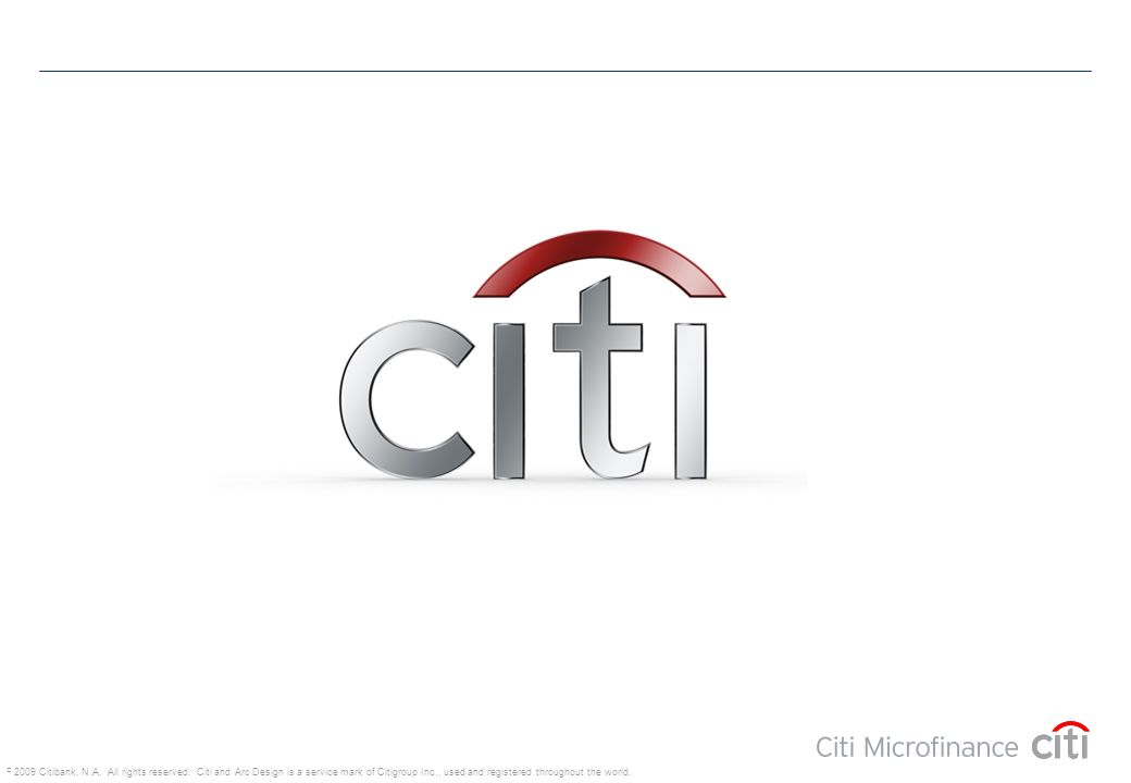 © 2009 Citibank, N.A. All rights reserved. Citi and Arc Design is a service mark of Citigroup Inc., used and registered throughout the world.