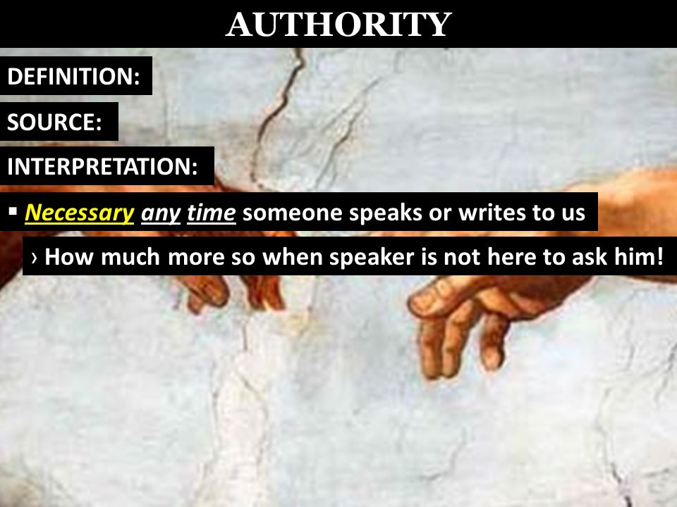 AUTHORITY DEFINITION: SOURCE: Necessary any time someone speaks or writes to us How much more so when speaker is not here to ask him.
