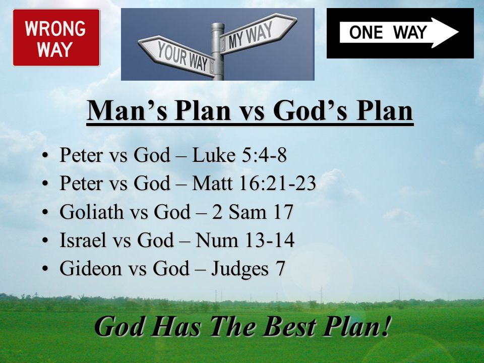 God Has The Best Plan! Peter vs God – Luke 5:4-8Peter vs God – Luke 5:4-8 Peter vs God – Matt 16:21-23Peter vs God – Matt 16:21-23 Goliath vs God – 2