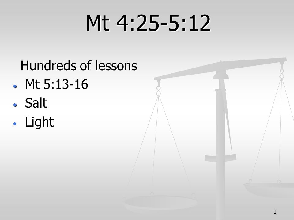1 Mt 4:25-5:12 Hundreds of lessons Hundreds of lessons Mt 5:13-16 Mt 5:13-16 Salt Salt Light Light