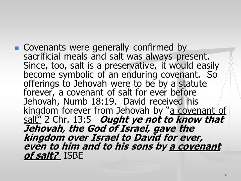 6 Covenants were generally confirmed by sacrificial meals and salt was always present.