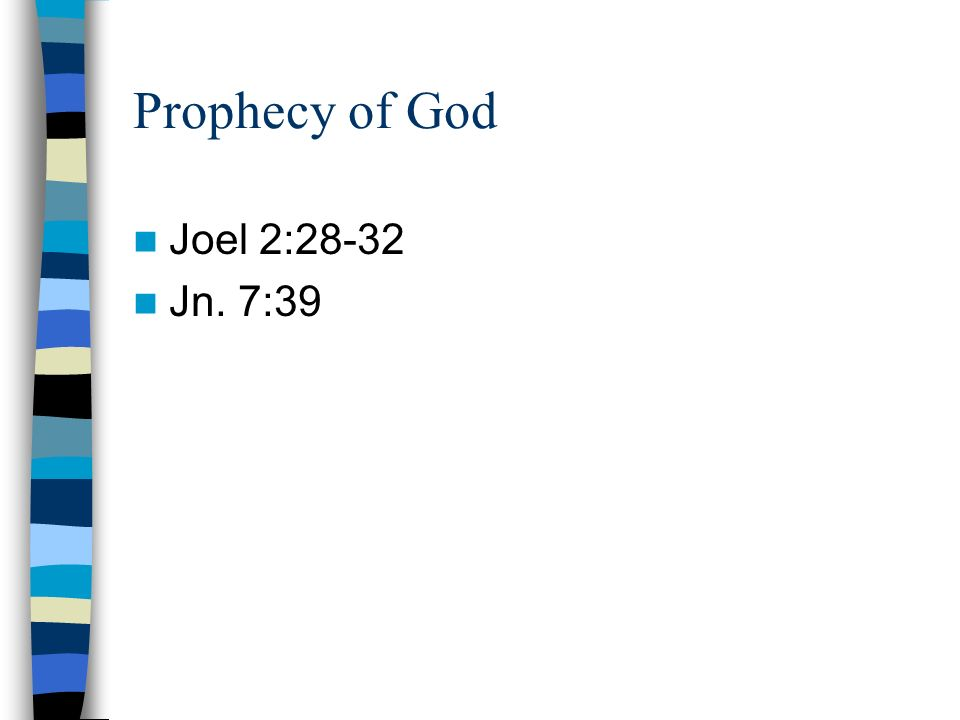 Prophecy of God Joel 2:28-32 Jn. 7:39