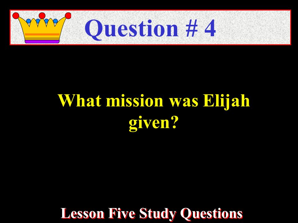 What mission was Elijah given? Question # 4 Lesson Five Study Questions