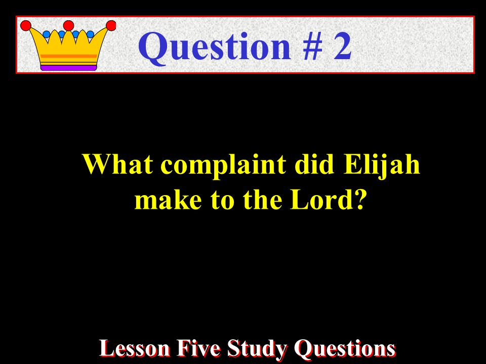What complaint did Elijah make to the Lord? Question # 2 Lesson Five Study Questions