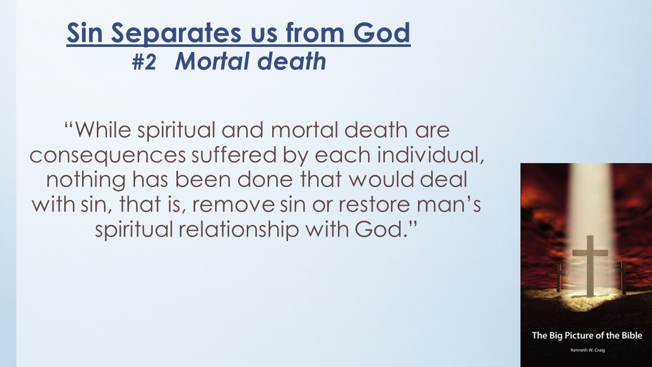 While spiritual and mortal death are consequences suffered by each individual, nothing has been done that would deal with sin, that is, remove sin or