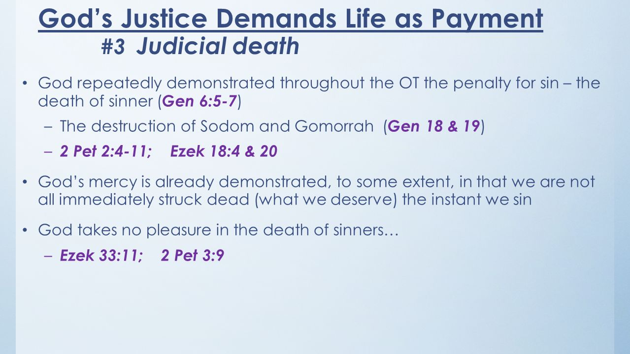 God repeatedly demonstrated throughout the OT the penalty for sin – the death of sinner ( Gen 6:5-7 ) –The destruction of Sodom and Gomorrah ( Gen 18