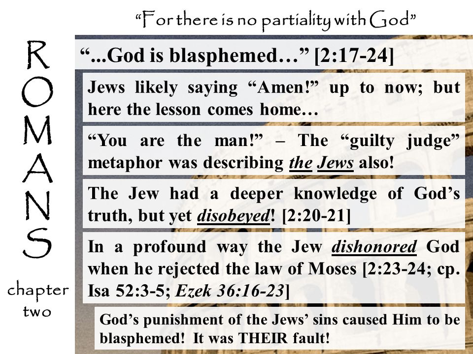 ...God is blasphemed… [2:17-24] Jews likely saying Amen! up to now; but here the lesson comes home… In a profound way the Jew dishonored God when he r