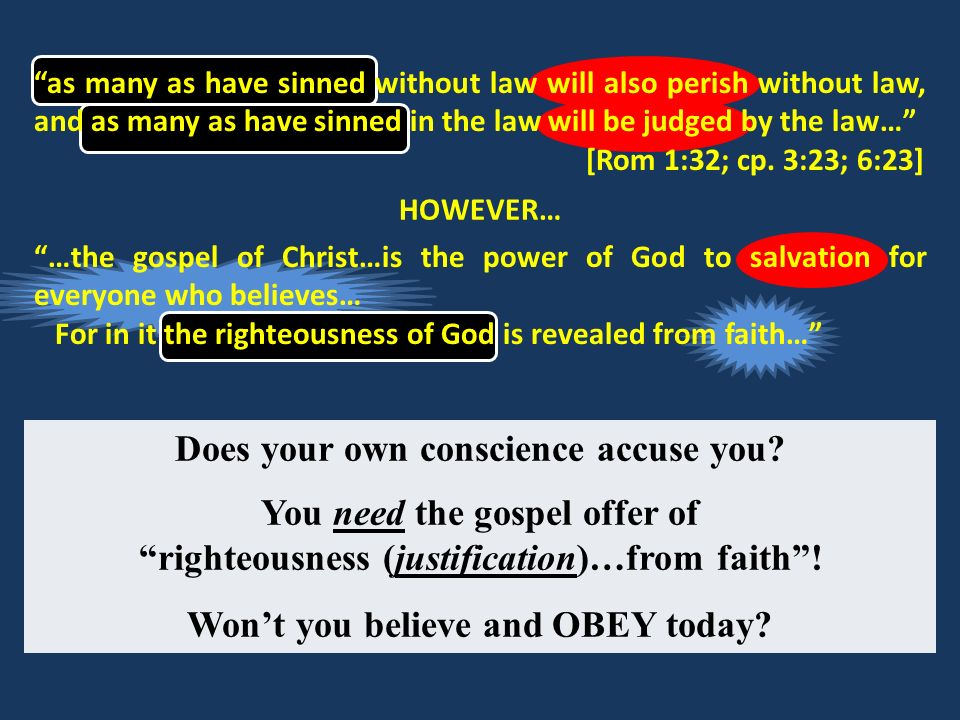 HOWEVER… …the gospel of Christ…is the power of God to salvation for everyone who believes… For in it the righteousness of God is revealed from faith…