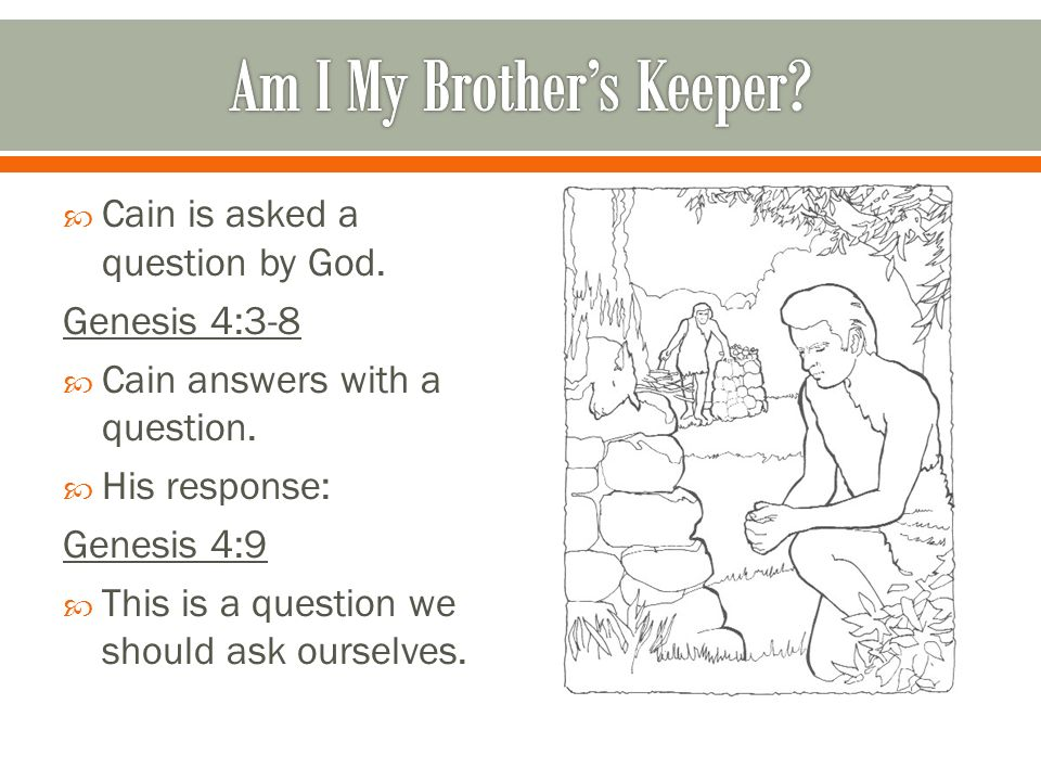 Cain is asked a question by God. Genesis 4:3-8 Cain answers with a question.