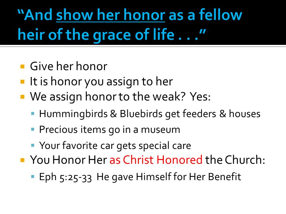Give her honor It is honor you assign to her We assign honor to the weak.
