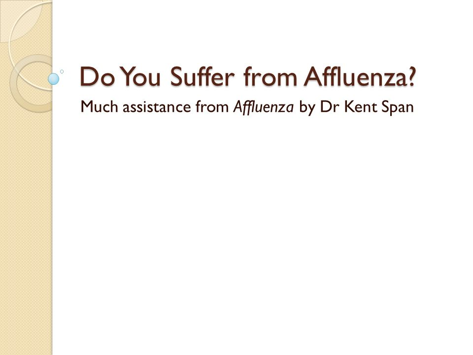 Introduction (from Dr Kent Span) In 1997, PBS debuted a one-hour television special entitled Affluenza.