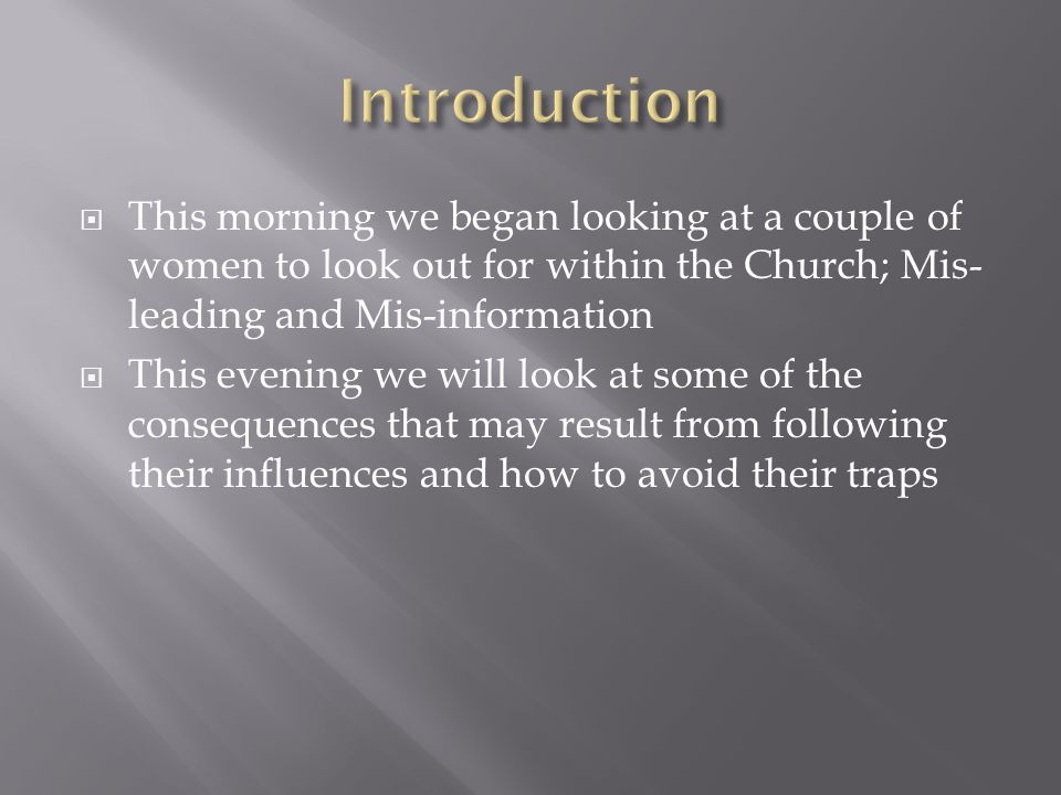 This morning we began looking at a couple of women to look out for within the Church; Mis- leading and Mis-information This evening we will look at so