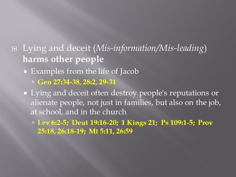 Lying and deceit ( Mis-information/Mis-leading ) harms other people Examples from the life of Jacob Gen 27:34-38, 28:2, 29-31 Lying and deceit often d