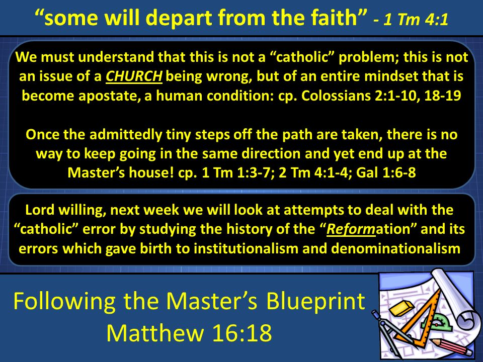 Following the Masters Blueprint Matthew 16:18 some will depart from the faith - 1 Tm 4:1 We must understand that this is not a catholic problem; this is not an issue of a CHURCH being wrong, but of an entire mindset that is become apostate, a human condition: cp.