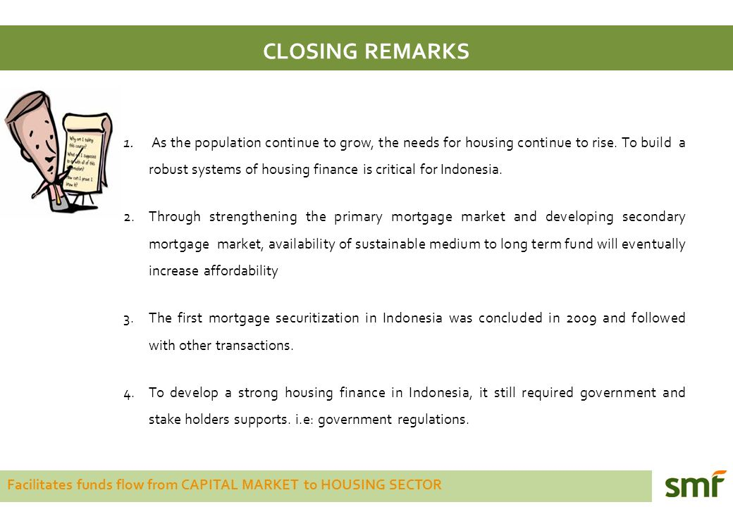Facilitates funds flow from CAPITAL MARKET to HOUSING SECTOR CLOSING REMARKS 1.