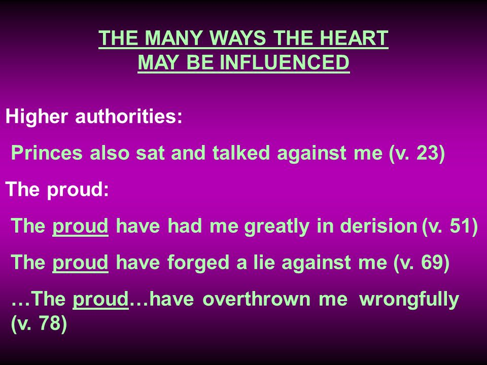 THE MANY WAYS THE HEART MAY BE INFLUENCED Higher authorities: Princes also sat and talked against me (v.