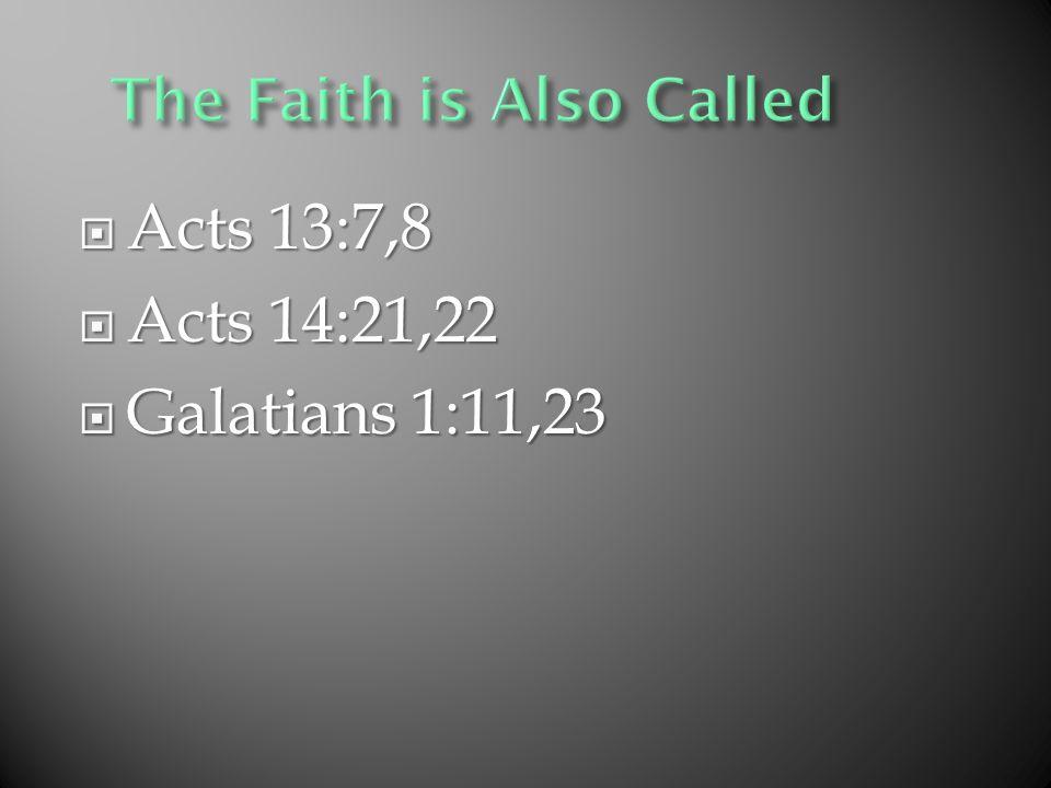 Acts 13:7,8 Acts 13:7,8 Acts 14:21,22 Acts 14:21,22 Galatians 1:11,23 Galatians 1:11,23