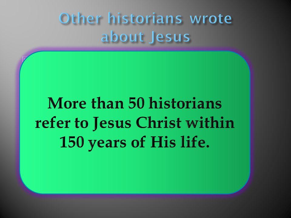 Josephus, Jewish Scholar, 93 AD Mara bar Sarapion, Syrian Stoic, ca 100 AD Tannaitic Period Writings of the Talmud, 70- 200 AD. Lucian, Roman Satirist