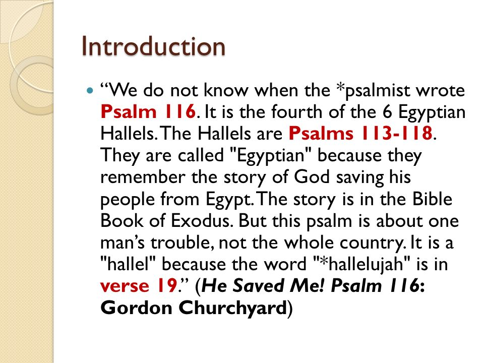 Introduction We do not know when the *psalmist wrote Psalm 116.