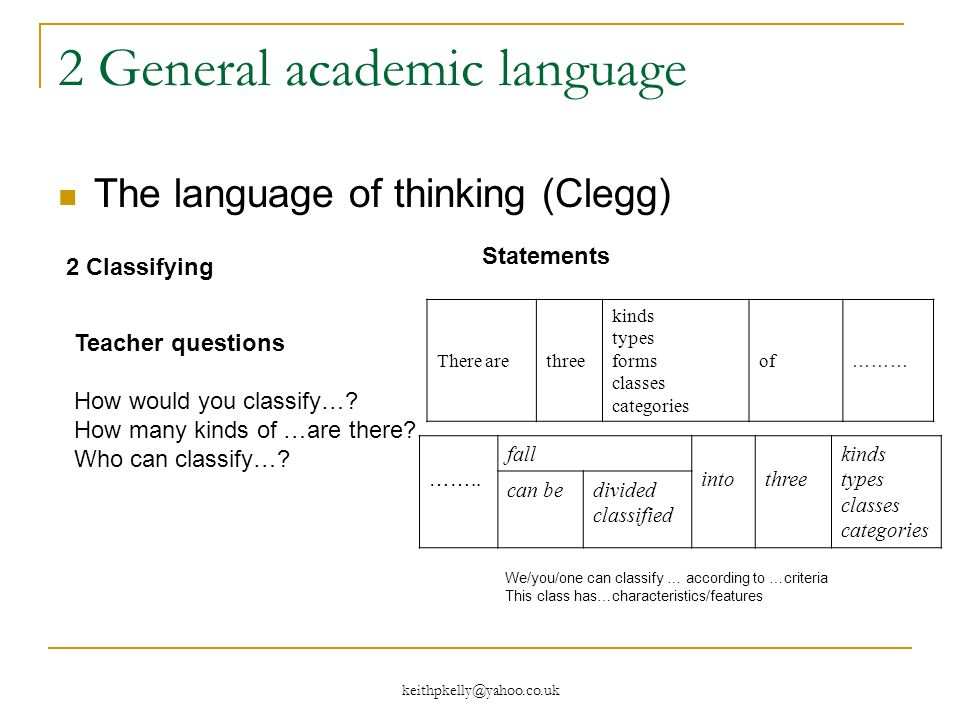 2 General academic language The language of thinking (Clegg) 2 Classifying Statements There arethree kinds types forms classes categories of ……… ……..