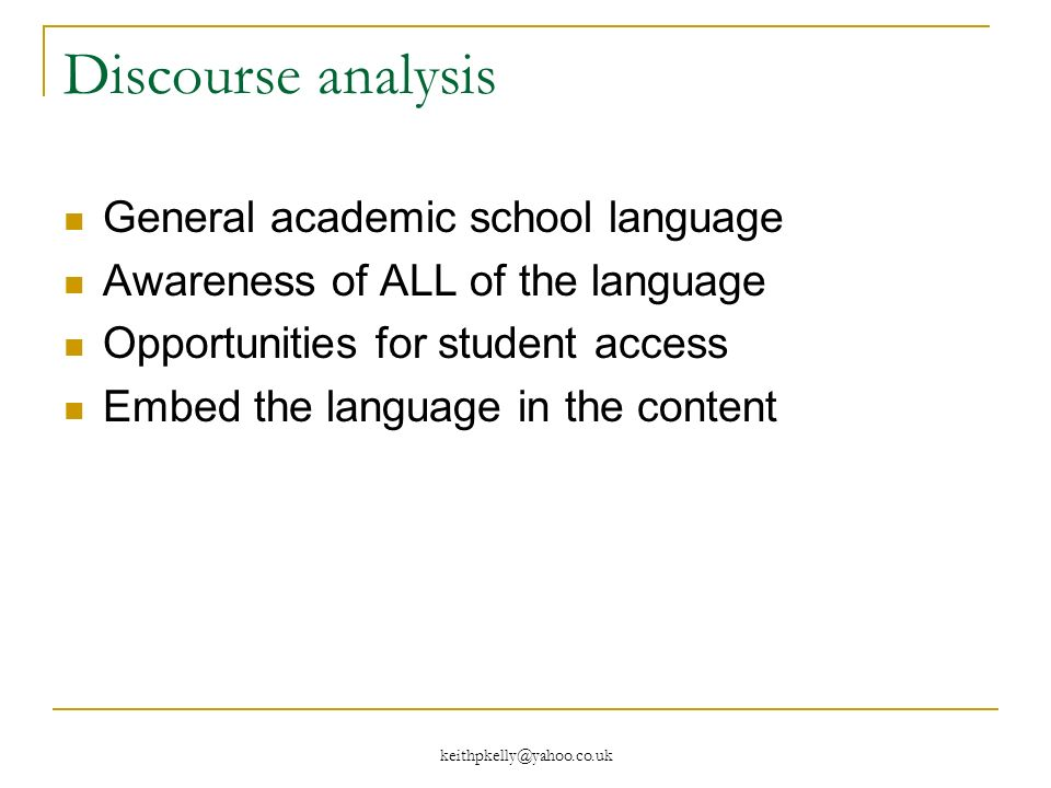 Discourse analysis General academic school language Awareness of ALL of the language Opportunities for student access Embed the language in the content