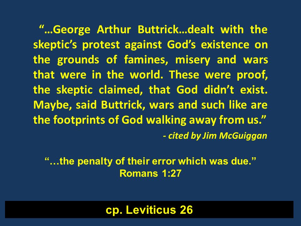 …George Arthur Buttrick…dealt with the skeptics protest against Gods existence on the grounds of famines, misery and wars that were in the world. Thes