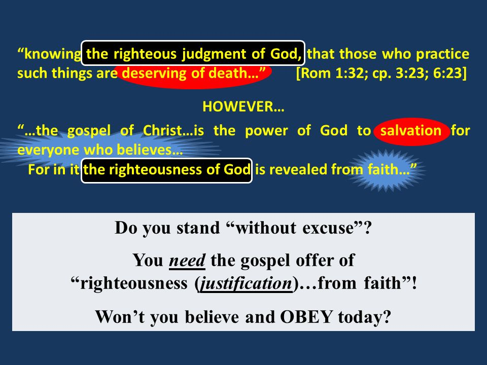 knowing the righteous judgment of God, that those who practice such things are deserving of death… [Rom 1:32; cp. 3:23; 6:23] HOWEVER… …the gospel of