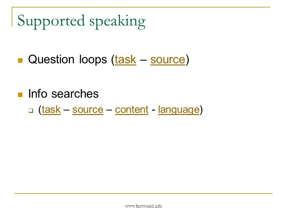 www.factworld.info Supported speaking Question loops (task – source)tasksource Info searches (task – source – content - language)tasksourcecontentlanguage