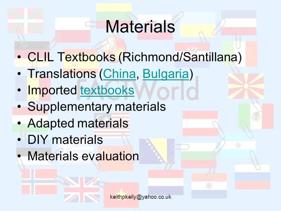 Materials CLIL Textbooks (Richmond/Santillana) Translations (China, Bulgaria)ChinaBulgaria Imported textbookstextbooks Supplementary materials Adapted materials DIY materials Materials evaluation