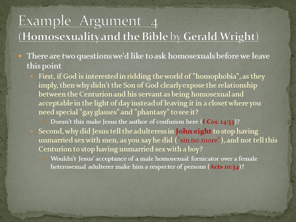There are two questions we'd like to ask homosexuals before we leave this point First, if God is interested in ridding the world of