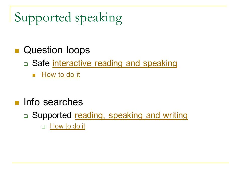 Supported speaking Question loops Safe interactive reading and speakinginteractive reading and speaking How to do it Info searches Supported reading, speaking and writingreading, speaking and writing How to do it