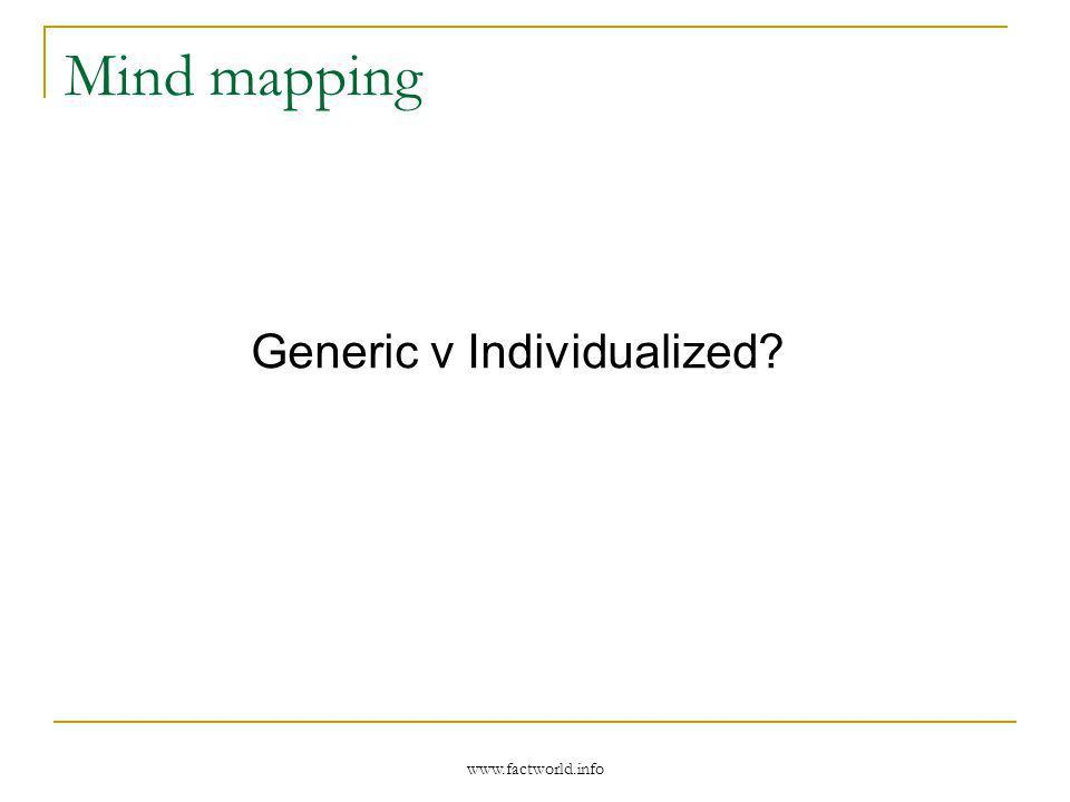 www.factworld.info Mind mapping Generic v Individualized?