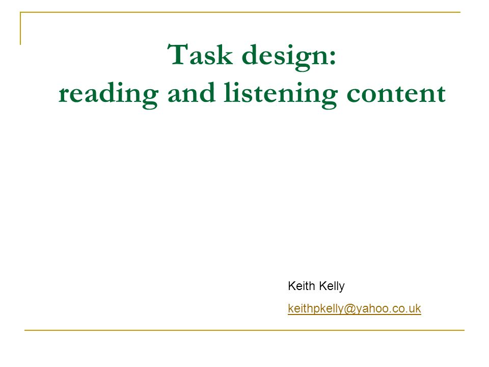 Task design: reading and listening content Keith Kelly keithpkelly@yahoo.co.uk
