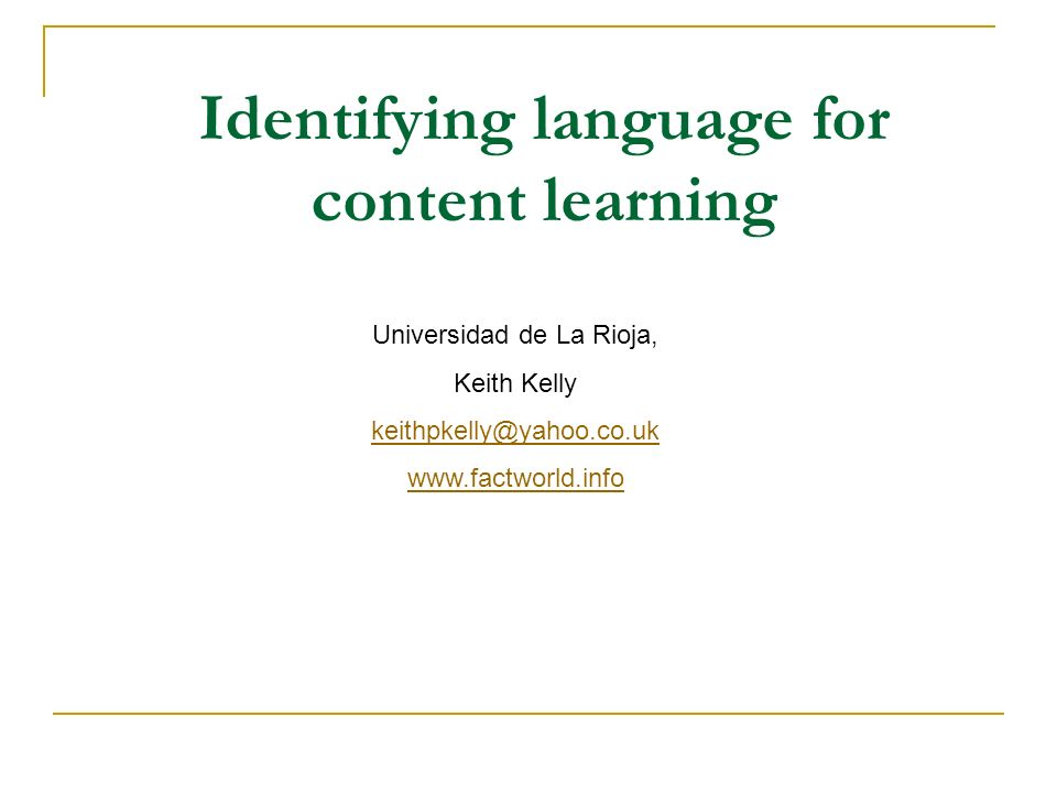 Identifying language for content learning Universidad de La Rioja, Keith Kelly keithpkelly@yahoo.co.uk www.factworld.info