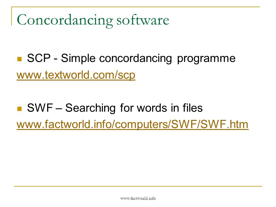 www.factworld.info Concordancing software SCP - Simple concordancing programme www.textworld.com/scp SWF – Searching for words in files www.factworld.info/computers/SWF/SWF.htm
