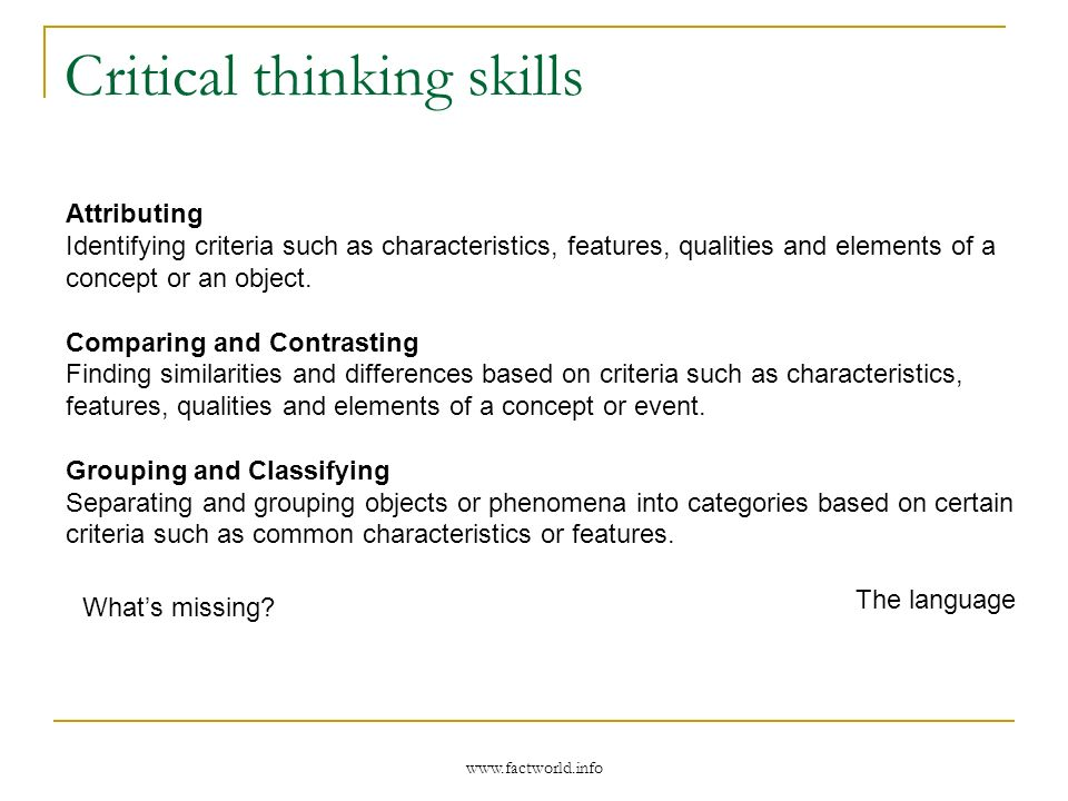 www.factworld.info Critical thinking skills Attributing Identifying criteria such as characteristics, features, qualities and elements of a concept or an object.