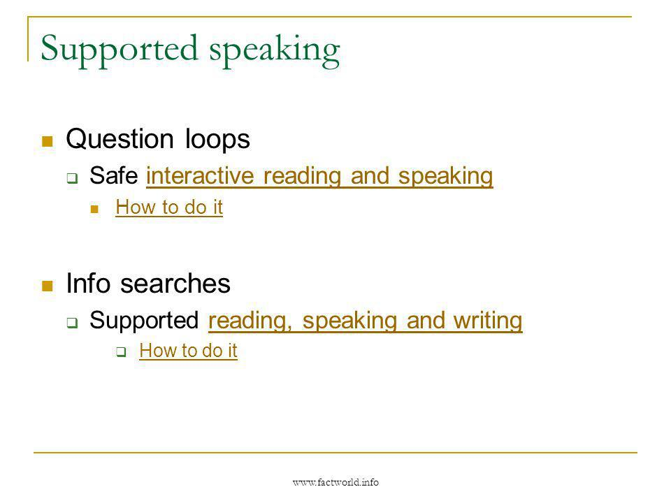 www.factworld.info Supported speaking Question loops Safe interactive reading and speakinginteractive reading and speaking How to do it Info searches Supported reading, speaking and writingreading, speaking and writing How to do it