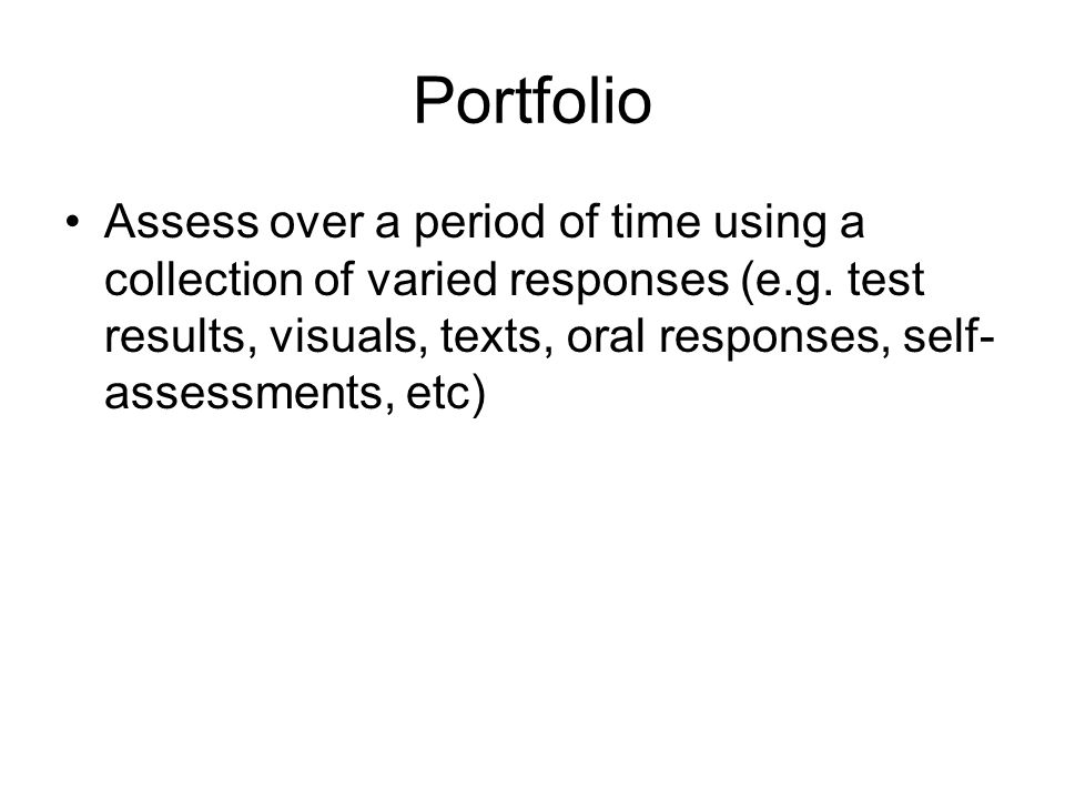 Portfolio Assess over a period of time using a collection of varied responses (e.g.